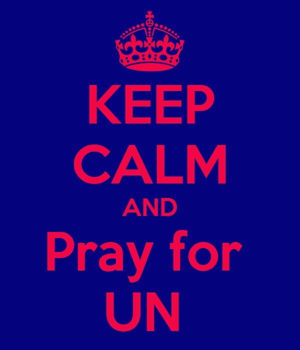KEEP CALM AND Pray for  UN