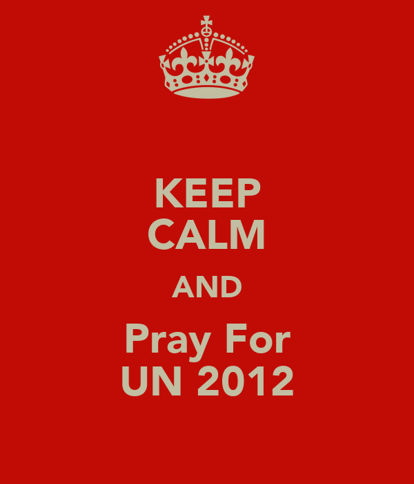 KEEP CALM AND Pray For UN 2012