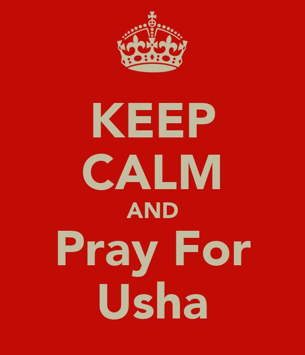 KEEP CALM AND Pray For Usha