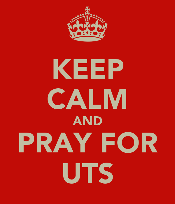 KEEP CALM AND PRAY FOR UTS