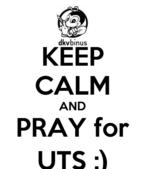KEEP CALM AND PRAY for UTS :)
