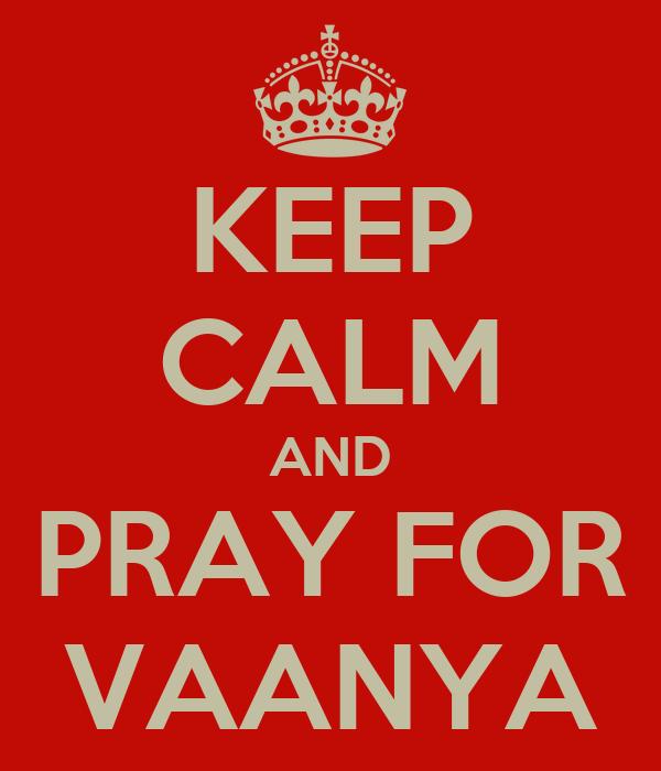 KEEP CALM AND PRAY FOR VAANYA