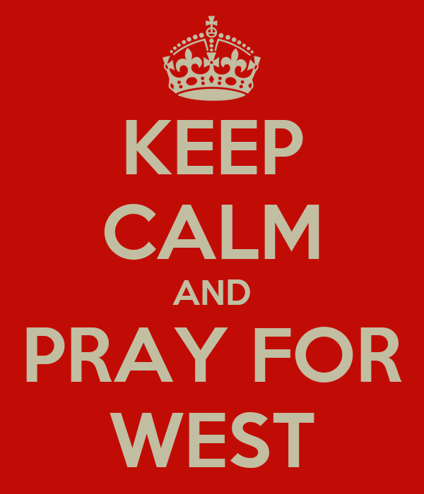 KEEP CALM AND PRAY FOR WEST