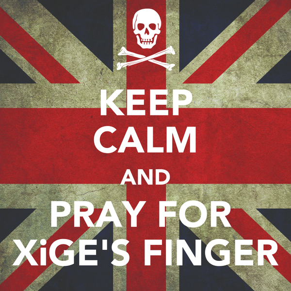 KEEP CALM AND PRAY FOR  XiGE'S FINGER