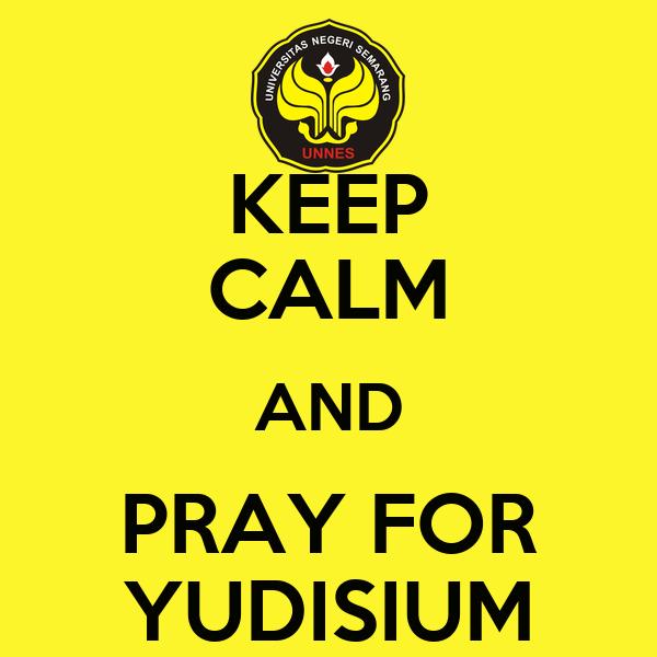 KEEP CALM AND PRAY FOR YUDISIUM
