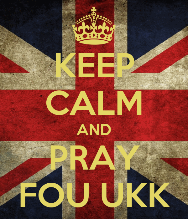 KEEP CALM AND PRAY FOU UKK
