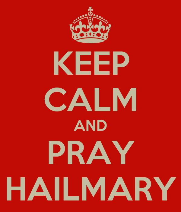KEEP CALM AND PRAY HAILMARY