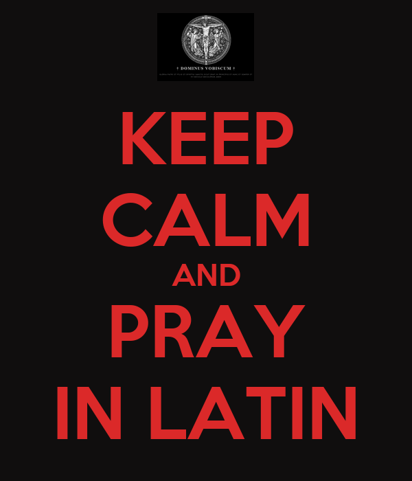 KEEP CALM AND PRAY IN LATIN