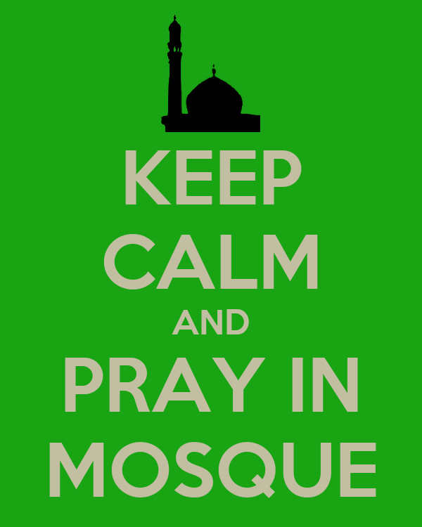 KEEP CALM AND PRAY IN MOSQUE