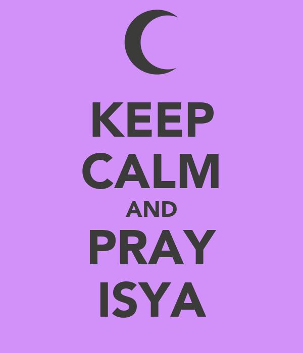 KEEP CALM AND PRAY ISYA