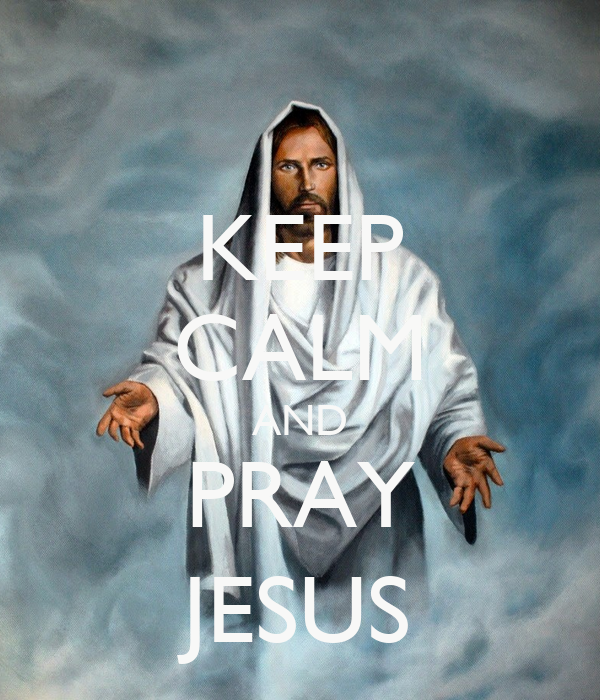 KEEP CALM AND PRAY JESUS