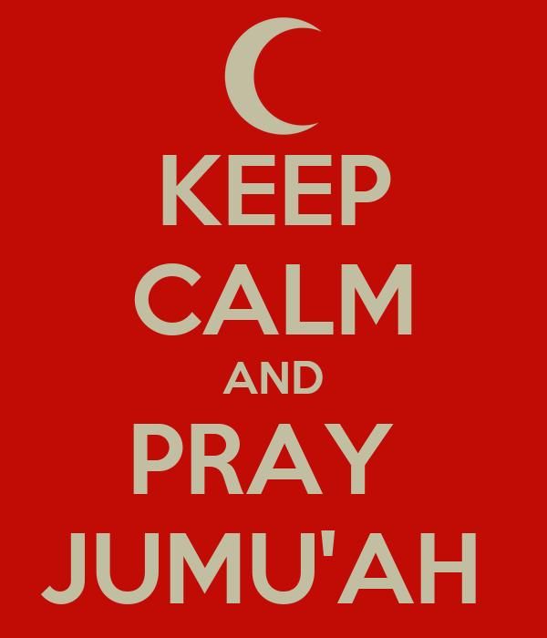 KEEP CALM AND PRAY  JUMU'AH