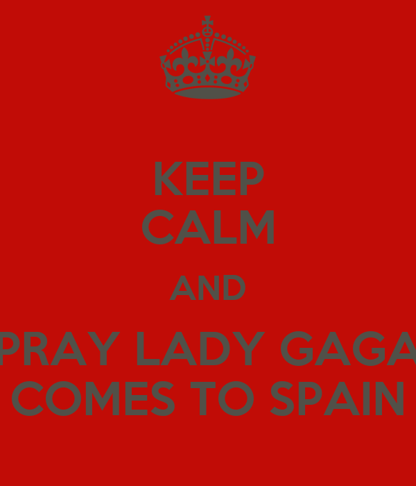 KEEP CALM AND PRAY LADY GAGA COMES TO SPAIN