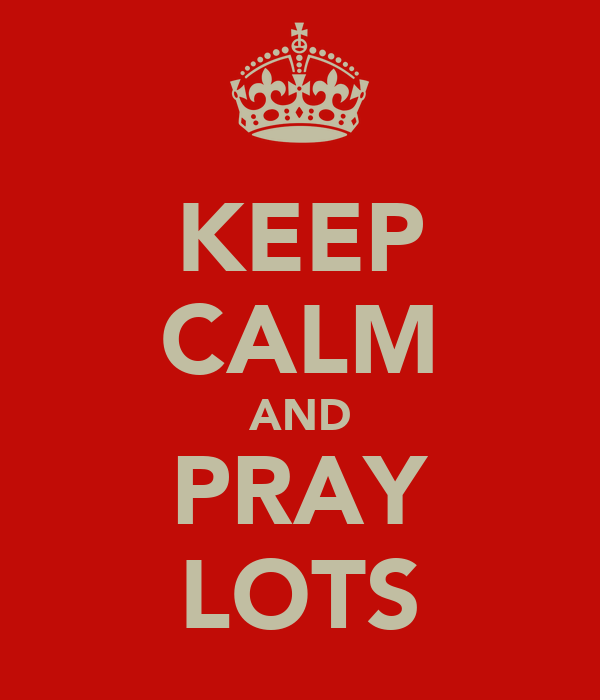 KEEP CALM AND PRAY LOTS