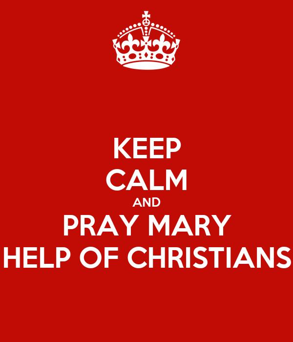 KEEP CALM AND PRAY MARY HELP OF CHRISTIANS
