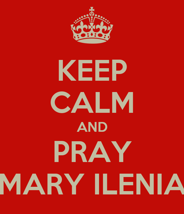 KEEP CALM AND PRAY MARY ILENIA