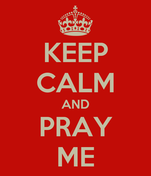 KEEP CALM AND PRAY ME