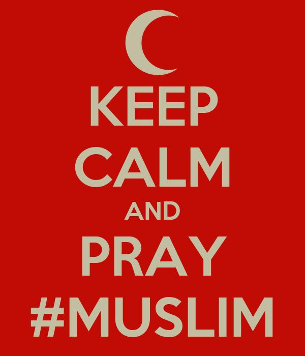 KEEP CALM AND PRAY #MUSLIM