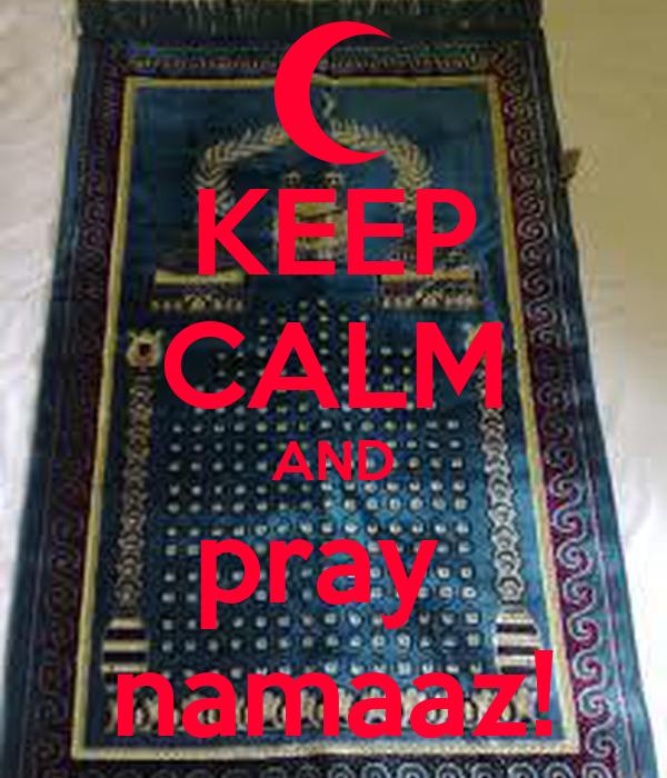 KEEP CALM AND pray  namaaz!