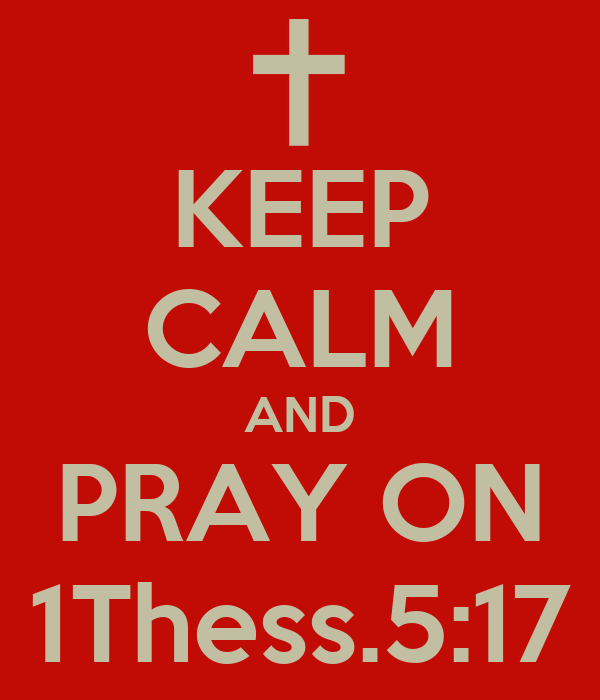 KEEP CALM AND PRAY ON 1Thess.5:17