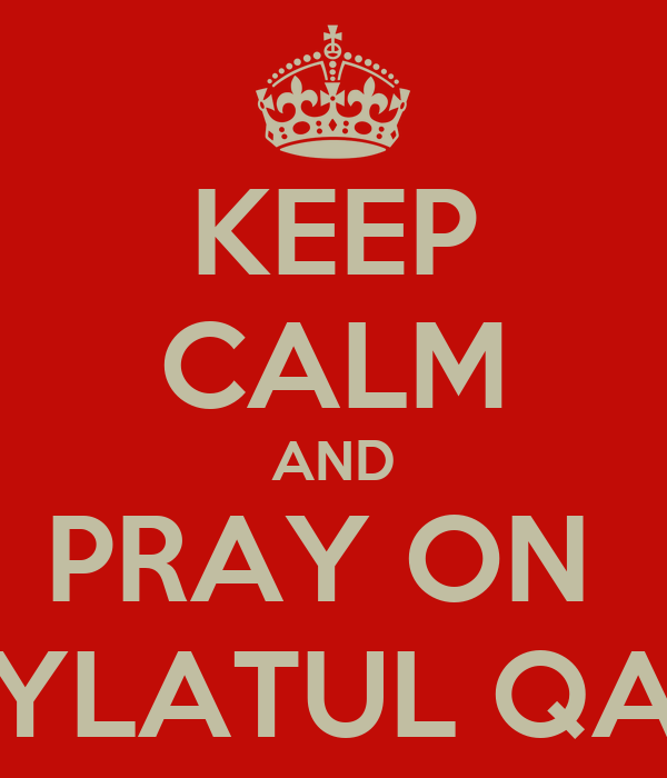 KEEP CALM AND PRAY ON  LAYLATUL QADR