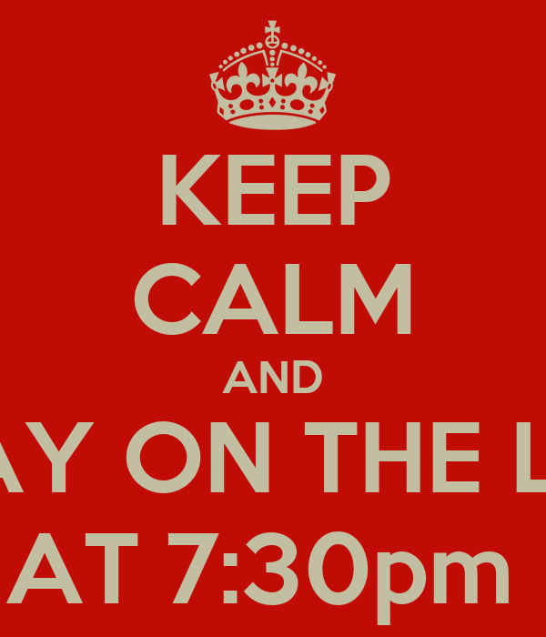 KEEP CALM AND PRAY ON THE LINE AT 7:30pm