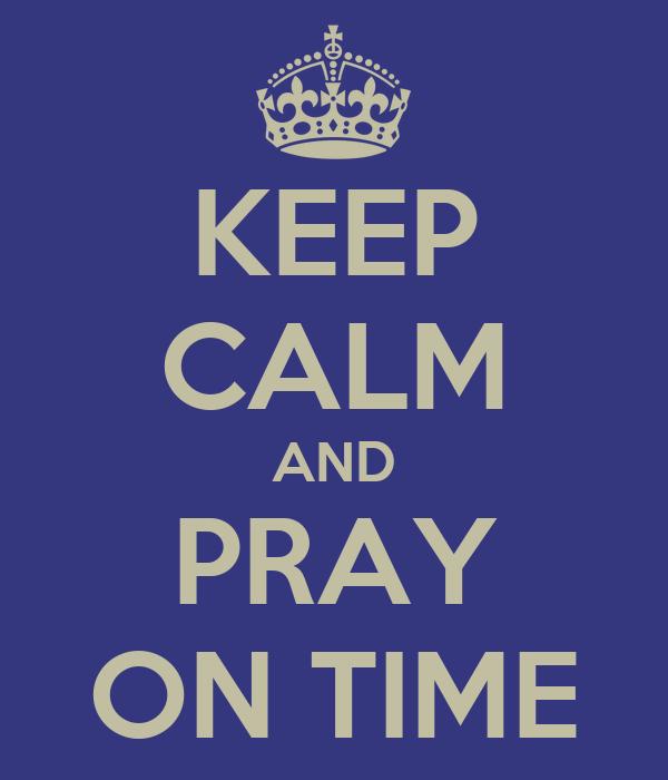 KEEP CALM AND PRAY ON TIME