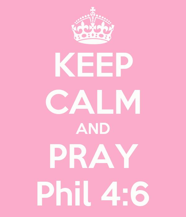 KEEP CALM AND PRAY Phil 4:6
