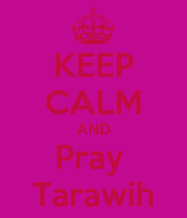 KEEP CALM AND Pray  Tarawih