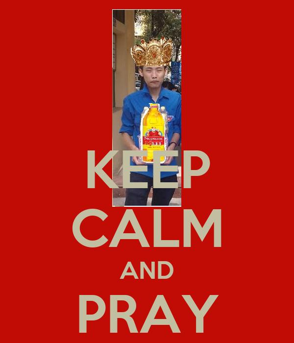 KEEP CALM AND PRAY Thanh Dau