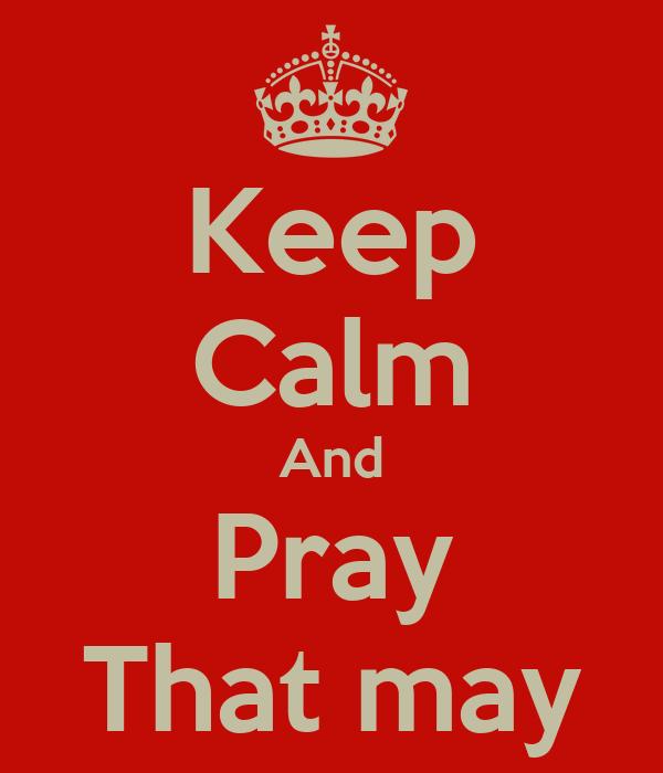Keep Calm And Pray That may