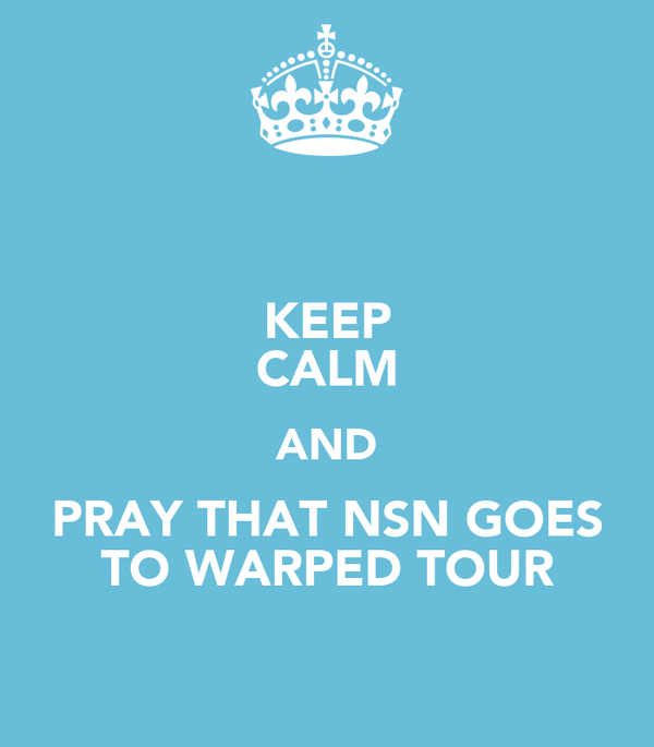 KEEP CALM AND PRAY THAT NSN GOES TO WARPED TOUR
