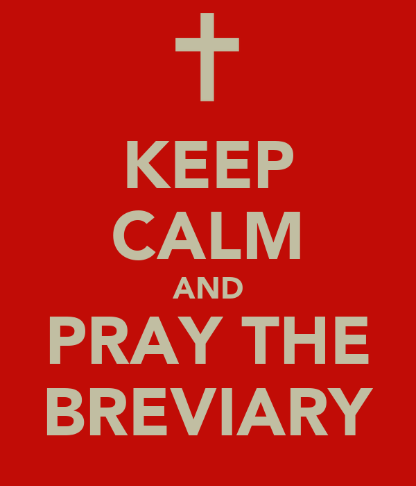 KEEP CALM AND PRAY THE BREVIARY