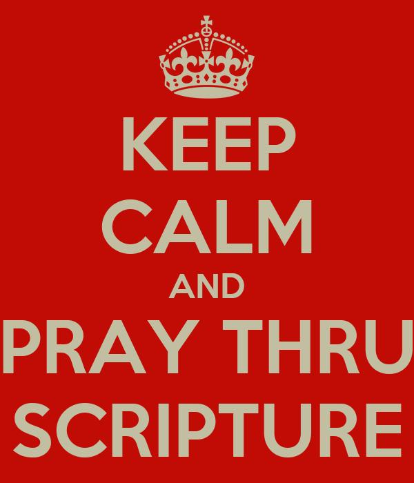 KEEP CALM AND PRAY THRU SCRIPTURE