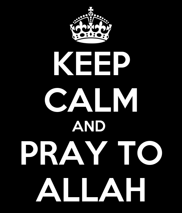 KEEP CALM AND  PRAY TO ALLAH