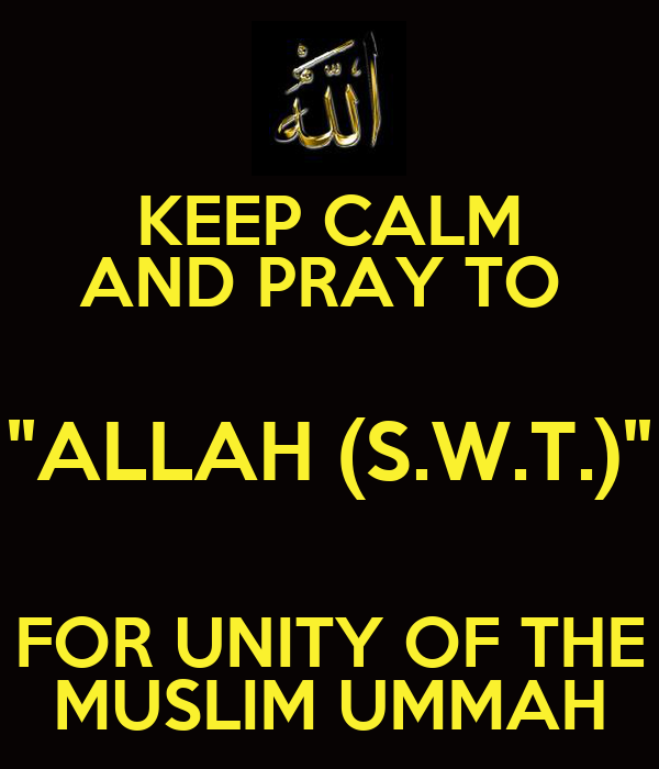"""KEEP CALM AND PRAY TO  """"ALLAH (S.W.T.)"""" FOR UNITY OF THE MUSLIM UMMAH"""