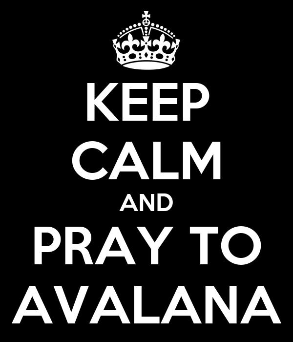 KEEP CALM AND PRAY TO AVALANA