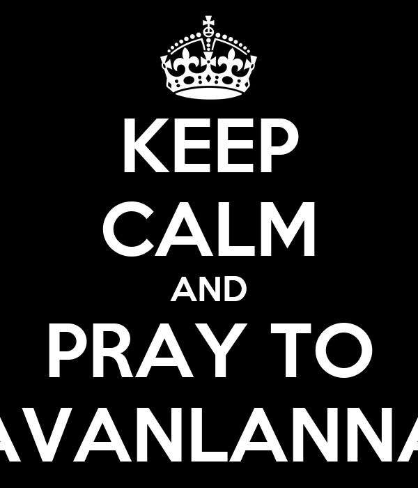 KEEP CALM AND PRAY TO AVANLANNA