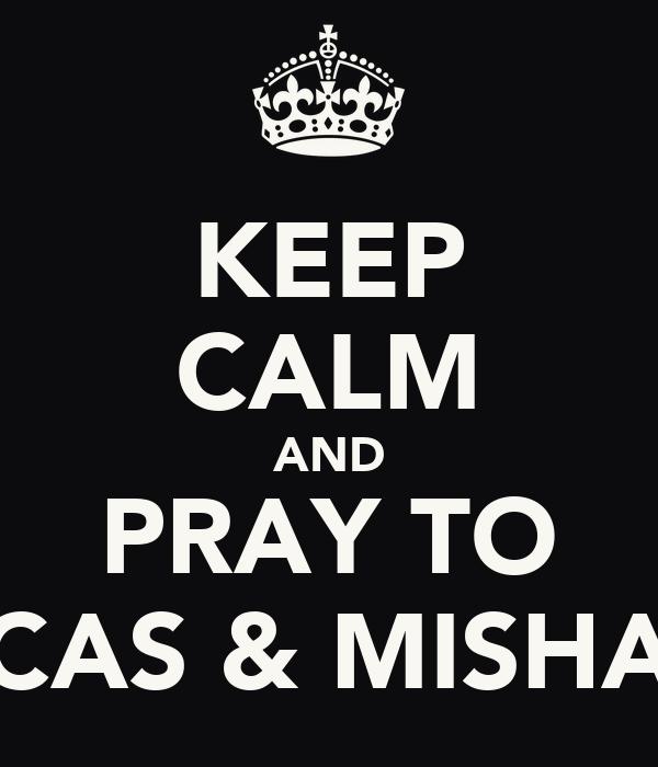 KEEP CALM AND PRAY TO CAS & MISHA