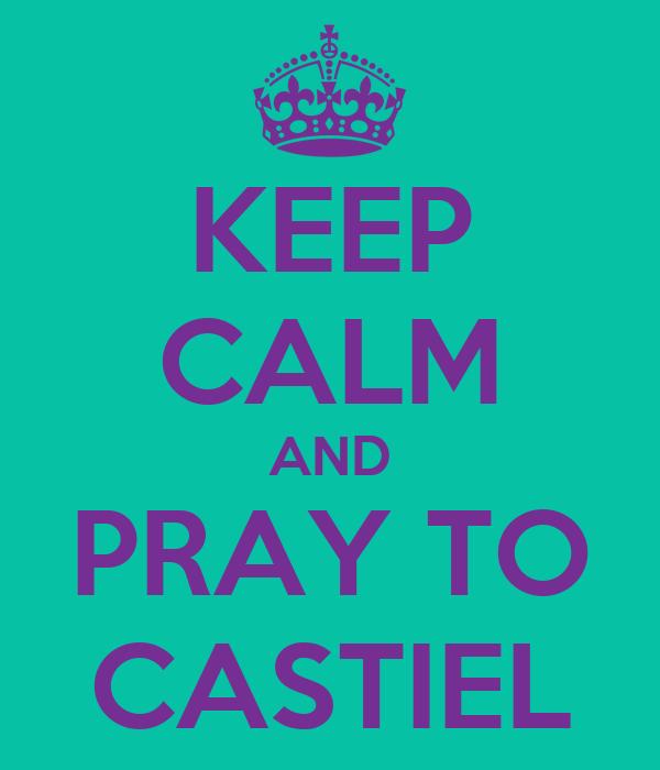 KEEP CALM AND PRAY TO CASTIEL