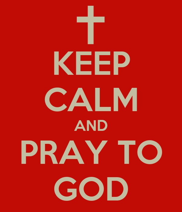 KEEP CALM AND PRAY TO GOD