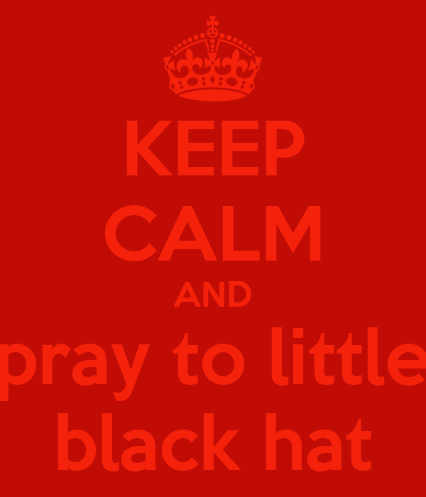 KEEP CALM AND pray to little black hat