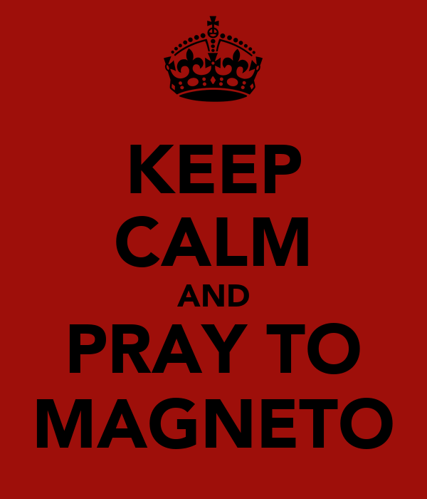 KEEP CALM AND PRAY TO MAGNETO