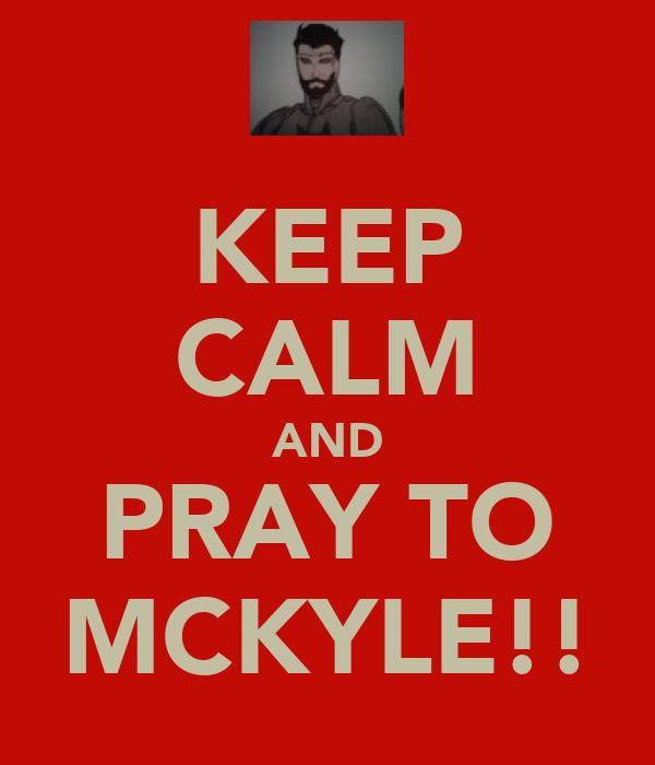 KEEP CALM AND PRAY TO MCKYLE!!