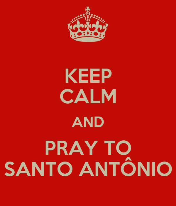 KEEP CALM AND PRAY TO SANTO ANTÔNIO
