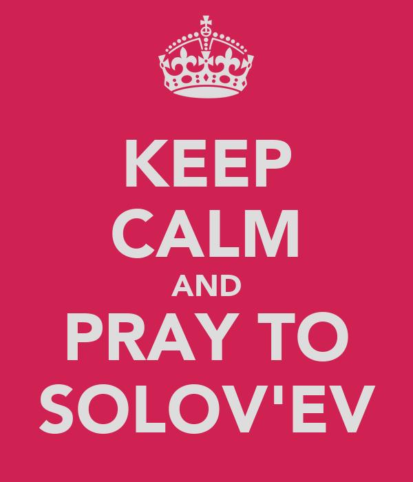 KEEP CALM AND PRAY TO SOLOV'EV