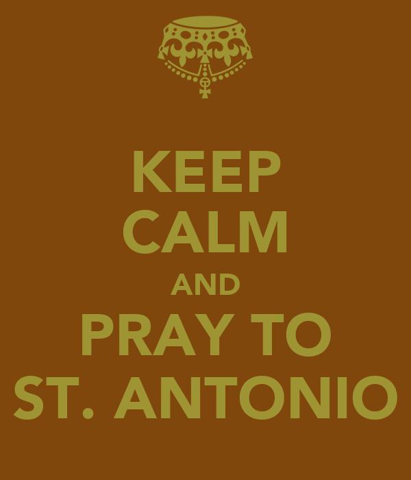KEEP CALM AND PRAY TO ST. ANTONIO