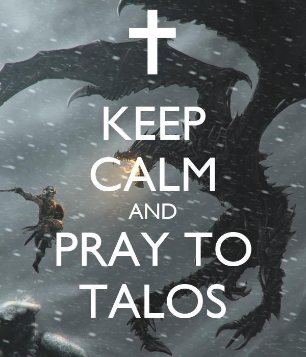 KEEP CALM AND PRAY TO TALOS