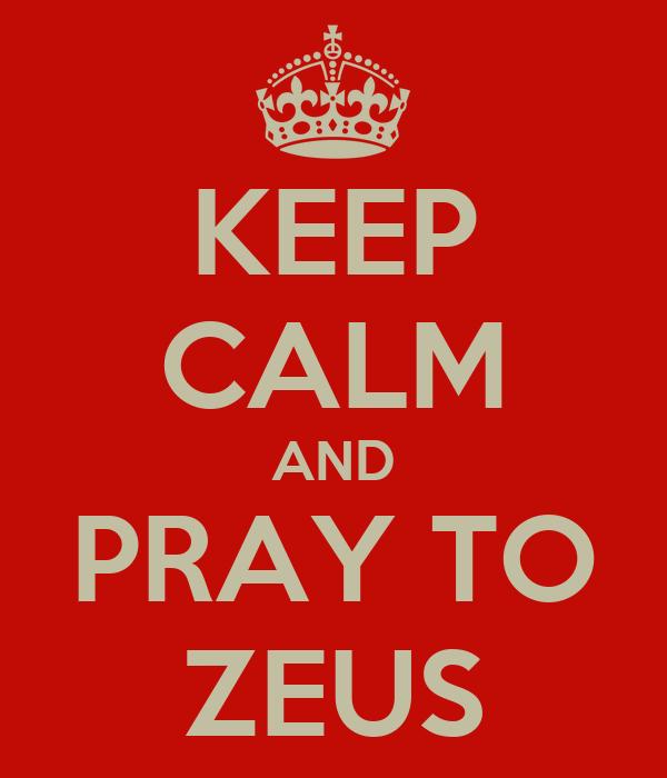 KEEP CALM AND PRAY TO ZEUS