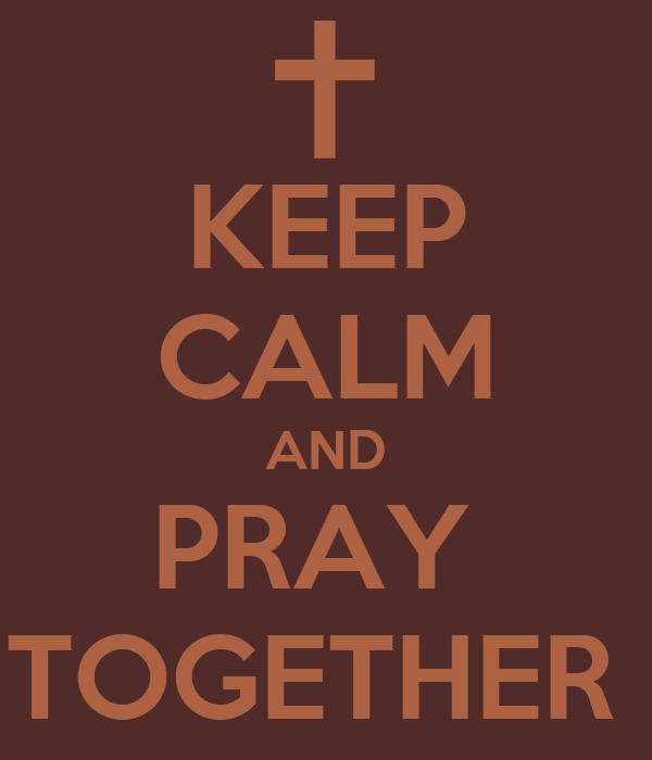 KEEP CALM AND PRAY  TOGETHER
